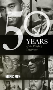 Music Men: The Playboy Interview - 50 Years of the Playboy Interview ebook by Playboy,Berry Gordy,Frank Sinatra,The Beatles,Ray Charles,Elton John,David Bowie,Bob Dylan,Luciano Pavarotti,Frank Zappa,Pete Townshend,Jay-Z,Kanye West