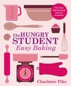 The Hungry Student Easy Baking ebook by Charlotte Pike