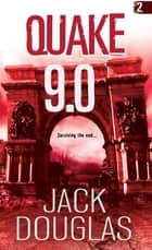 Quake 9.0 eBook by Jack Douglas