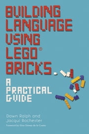 Building Language Using LEGO® Bricks - A Practical Guide ebook by Dawn Ralph,Jacqui Rochester,Georgina Gomez De La Cuesta
