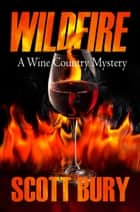 Wildfire: A Wine Country Mystery ebook by Scott Bury
