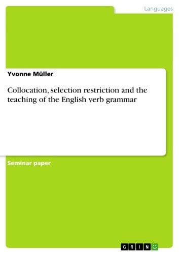 Collocation, selection restriction and the teaching of the English verb grammar ebook by Yvonne Müller