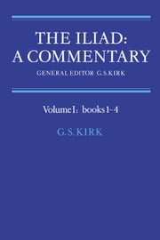 The Iliad: A Commentary: Volume 1, Books 1-4 ebook by G. S. Kirk