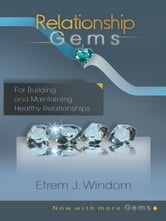Relationship Gems - For Building and Maintaining Healthy Relationships ebook by Efrem J. Windom, CBT