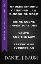 Understanding Canadian Law Three-Book Bundle - Youth and the Law / Freedom of Expression / Crime Scene Investigations ebook by Daniel J. Baum