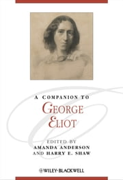 A Companion to George Eliot ebook by Amanda Anderson,Harry E. Shaw
