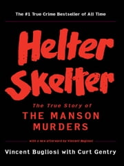 Helter Skelter: The True Story of the Manson Murders ebook by Vincent Bugliosi,Curt Gentry