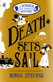 Death Sets Sail - A Murder Most Unladylike Mystery ebook by Robin Stevens
