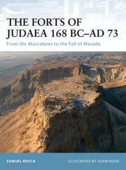 The Forts of Judaea 168 BC-AD 73 - From the Maccabees to the Fall of Masada ebook by Adam Hook,Samuel Rocco