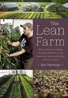 The Lean Farm - How to Minimize Waste, Increase Efficiency, and Maximize Value and Profits with Less Work ebook by Ben Hartman