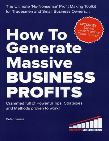 How to Generate Massive Business Profits ebook by Peter James
