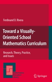 Toward a Visually-Oriented School Mathematics Curriculum - Research, Theory, Practice, and Issues ebook by Ferdinand Rivera