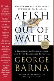A Fish Out of Water - 9 Strategies to Maximize Your God-Given Leadership Potential ebook by George Barna