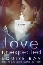 Love Unexpected ebook by Louise Bay