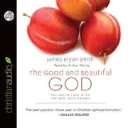 The Good and Beautiful God - Falling in Love With the God Jesus Knows 有聲書 by James Bryan Smith