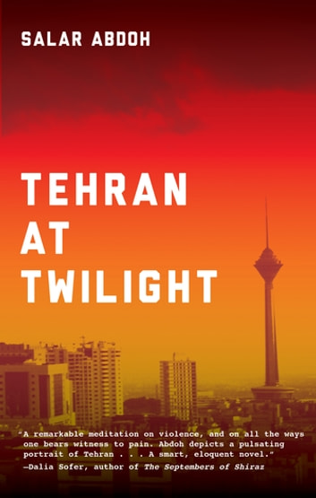 Tehran at Twilight ebook by Salar Abdoh