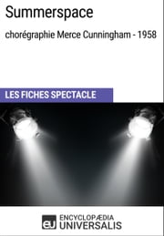 Summerspace (chorégraphie Merce Cunningham - 1958) - Les Fiches Spectacle d'Universalis ebook by Encyclopaedia Universalis