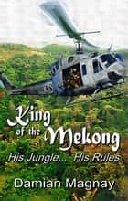 King Of The Mekong ebook by Damian Magnay
