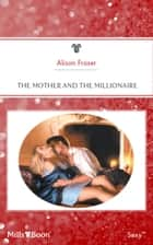 The Mother And The Millionaire ebook by Alison Fraser
