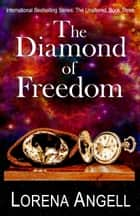 The Diamond of Freedom ebook by Lorena Angell