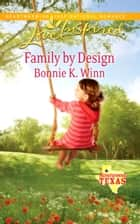 Family by Design (Mills & Boon Love Inspired) (Rosewood, Texas, Book 7) ebook by Bonnie K. Winn