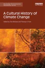 A Cultural History of Climate Change ebook by Tom Bristow,Thomas H. Ford