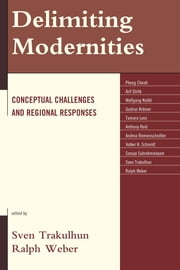 Delimiting Modernities - Conceptual Challenges and Regional Responses ebook by Sven Trakulhun,Ralph Weber,Pheng Cheah,Arif Dirlik,Wolfgang Knöbl,Gudrun Krämer,Tamara Loos,Anthony Reid,Andrea Riemenschnitter,Volker H. Schmidt,Sanjay Subrahmanyam,Sven Trakulhun,Ralph Weber