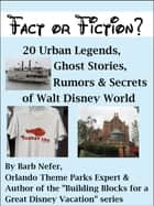 Fact or Fiction? 20 Urban Legends, Ghost Stories, Rumors & Secrets of Walt Disney World ebook by Barb Nefer