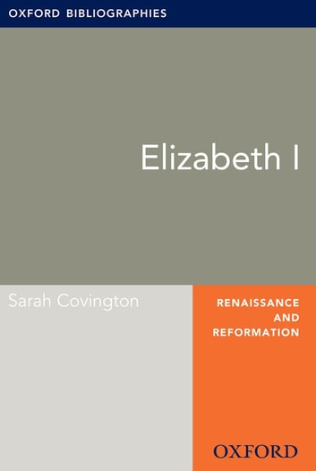 Elizabeth I: Oxford Bibliographies Online Research Guide ebook by Sarah Covington