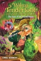 Wilma Tenderfoot: The Case of the Putrid Poison ebook by Emma Kennedy