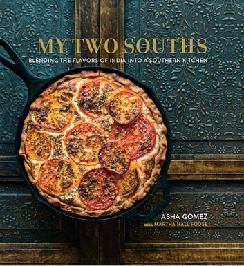 My Two Souths - Blending the Flavors of India into a Southern Kitchen ebook by Asha Gomez,Martha Hall Foose