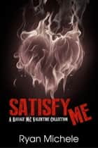 Satisfy Me ebook by Ryan Michele
