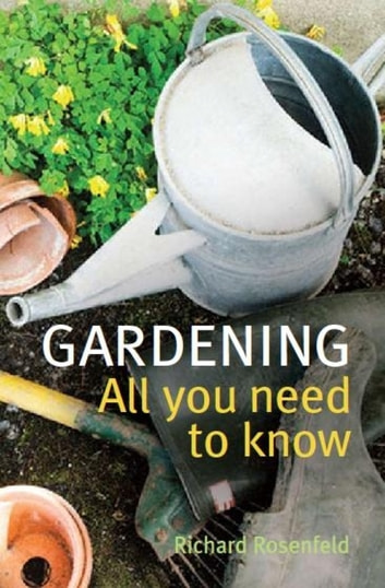 Gardening: All You Need to Know ebook by Richard Rosenfeld