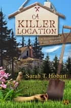 A Killer Location ebook by Sarah T. Hobart