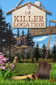 A Killer Location - A Home Sweet Home Mystery ebook by Sarah T. Hobart