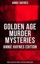 Golden Age Murder Mysteries - Annie Haynes Edition: Complete Inspector Furnival & Inspector Stoddart Series - Abbey Court Murder, House in Charlton Crescent, Crow Inn's Tragedy, Man with the Dark Beard, Who Killed Charmian Karslake, Crime at Tattenham Corner, Crystal Beads Murder… ebook by Annie Haynes