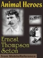 Animal Heroes (Mobi Classics) ebook by Ernest Thompson Seton