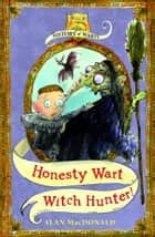 Honesty Wart: Witch Hunter! ebook by Alan MacDonald, Mark Beech