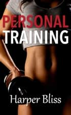 Personal Training ebook by Harper Bliss
