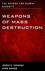 Weapons of Mass Destruction - The Search for Global Security ebook by Joseph M. Siracusa, Deputy Dean of Global Studies, The Royal Melbourne Institute of Technology University,...