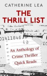 The Thrill List: An Anthology of Crime Thriller Quick Reads ebook by Catherine Lea, Russell Blake, Diane Capri,...
