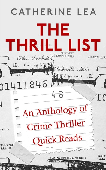 The Thrill List: An Anthology of Crime Thriller Quick Reads ebook by Catherine Lea,Russell Blake,Diane Capri,Austin Camacho,Joe Konrath,J. H. Bográn,Mark Bastable,Arthur Kerns,Cat Connor,Helen Hanson,Ken Isaacson,Jerry Hatchett