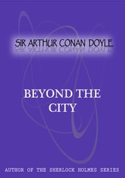 Beyond The City ebook by Sir Arthur Conan Doyle