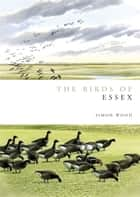 Birds of Essex ebook by Simon Wood