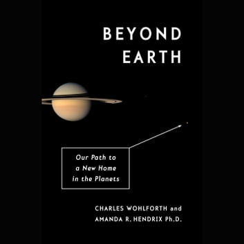 Beyond Earth - Our Path to a New Home in the Planets audiobook by Charles Wohlforth,Amanda R. Hendrix, Ph.D.