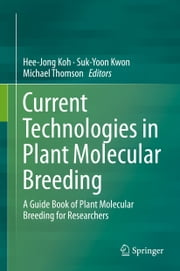 Current Technologies in Plant Molecular Breeding - A Guide Book of Plant Molecular Breeding for Researchers ebook by Hee-Jong Koh,Suk-Yoon Kwon,Michael Thomson