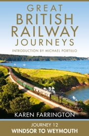 Journey 12: Windsor to Weymouth (Great British Railway Journeys, Book 12) ebook by Karen Farrington