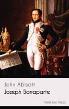 Joseph Bonaparte ebook by John Abbott