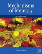 Mechanisms of Memory ebook by J. David Sweatt,J. David Sweatt