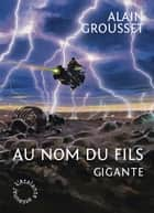 Au nom du fils, Gigante ebook by Alain Grousset